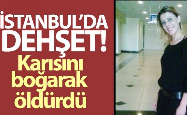 İstanbul'da kadın cinayeti karısını boğarak öldürdü